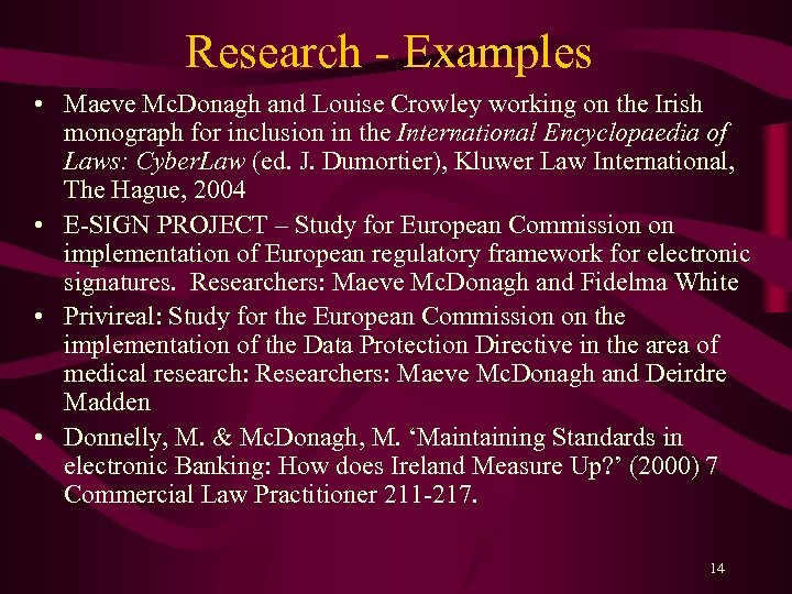Research - Examples • Maeve Mc. Donagh and Louise Crowley working on the Irish