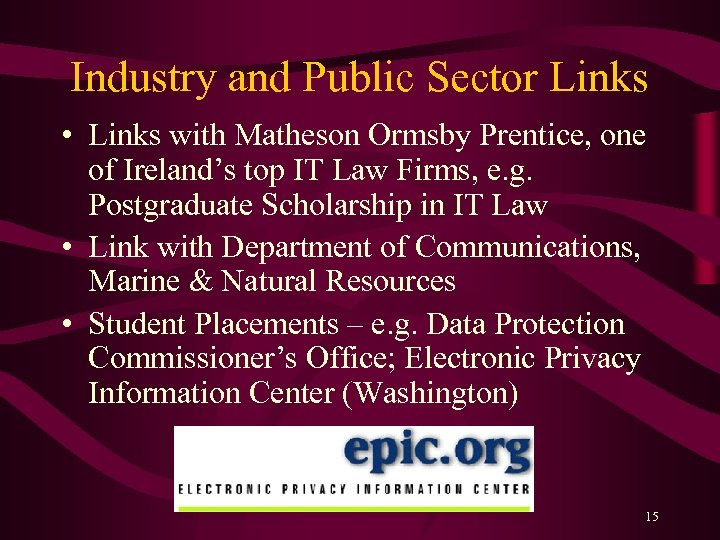 Industry and Public Sector Links • Links with Matheson Ormsby Prentice, one of Ireland's