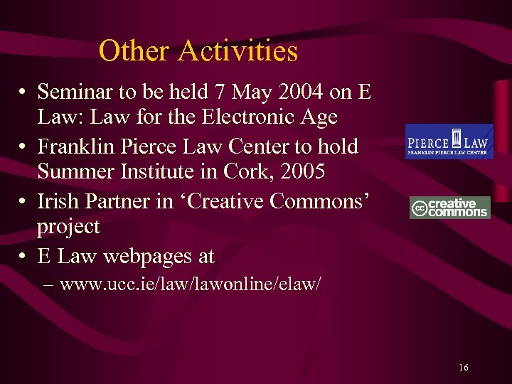 Other Activities • Seminar to be held 7 May 2004 on E Law: Law