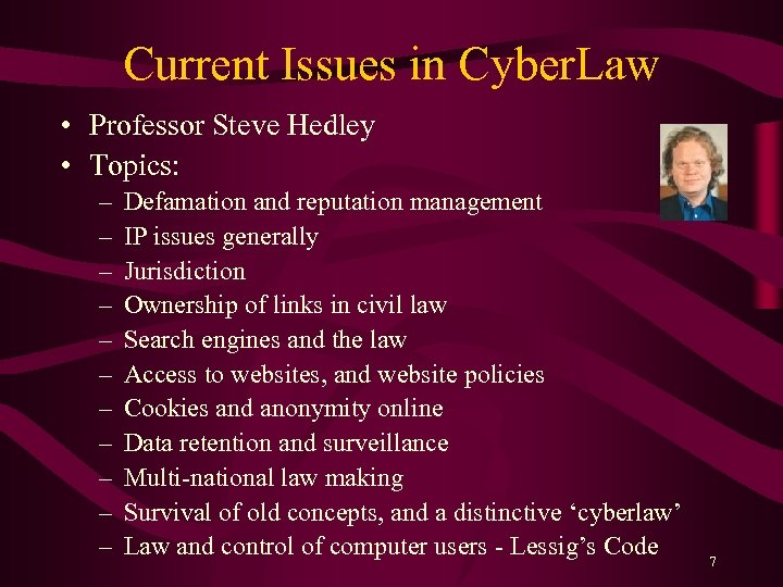 Current Issues in Cyber. Law • Professor Steve Hedley • Topics: – – –