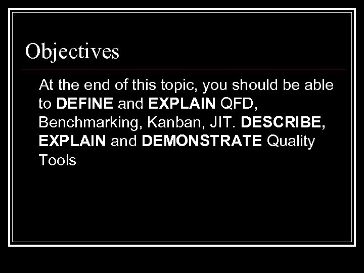 Objectives At the end of this topic, you should be able to DEFINE and