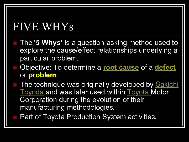 FIVE WHYs n n The ' 5 Whys' is a question-asking method used to