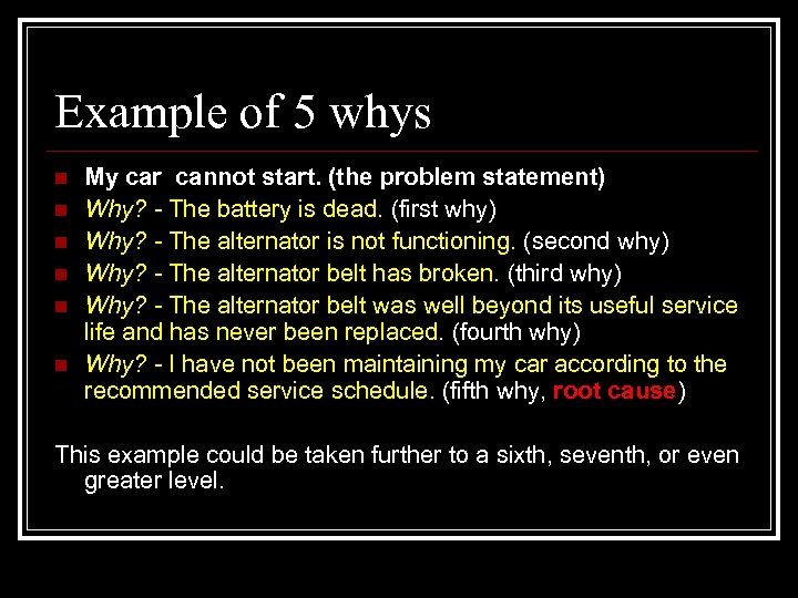 Example of 5 whys n n n My car cannot start. (the problem statement)