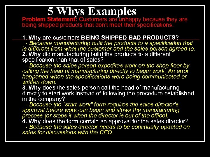 5 Whys Examples Problem Statement: Customers are unhappy because they are being shipped products