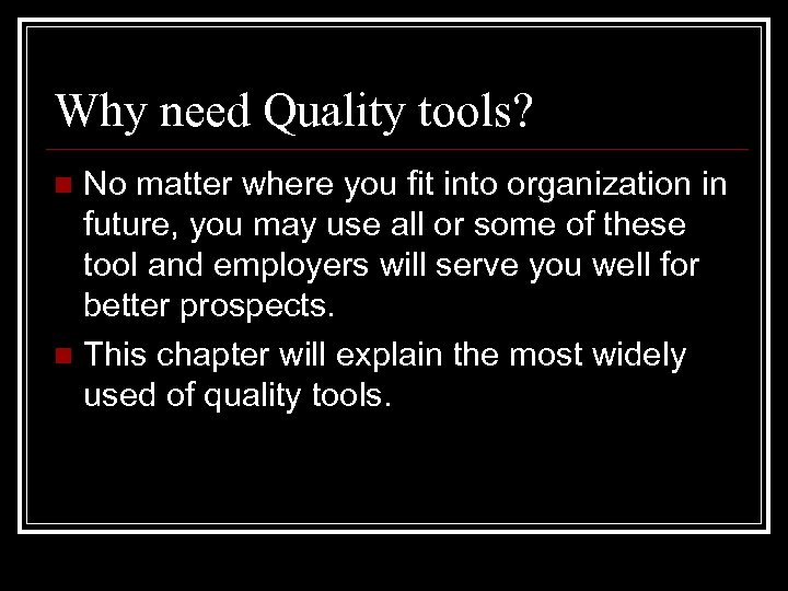 Why need Quality tools? No matter where you fit into organization in future, you