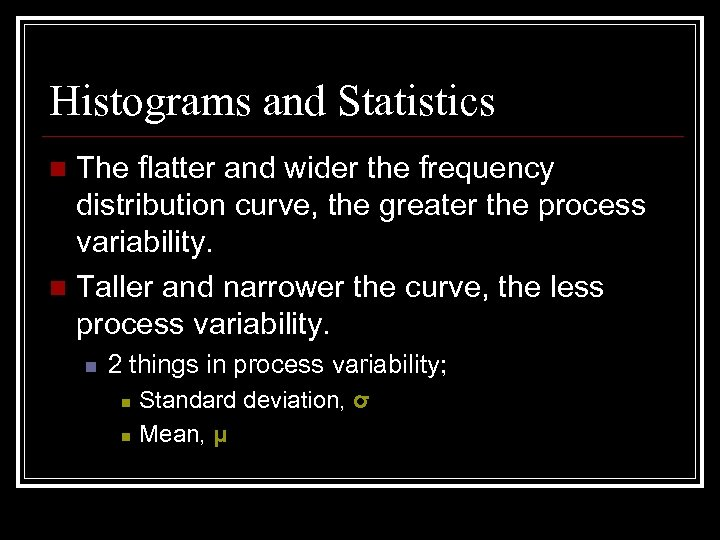 Histograms and Statistics The flatter and wider the frequency distribution curve, the greater the