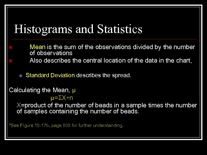 Histograms and Statistics Mean is the sum of the observations divided by the number