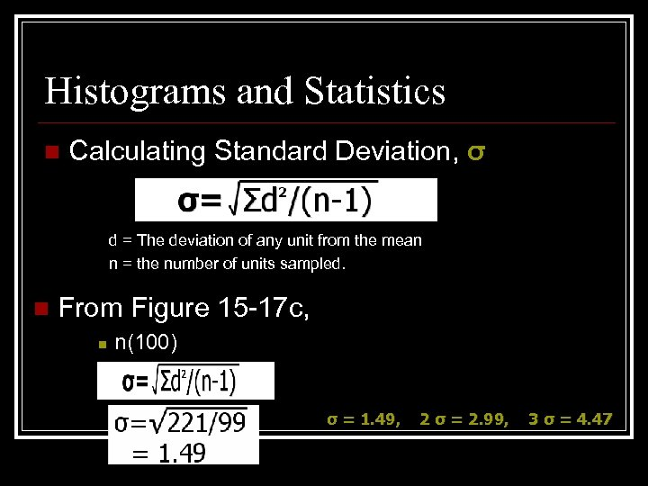 Histograms and Statistics n Calculating Standard Deviation, σ d = The deviation of any