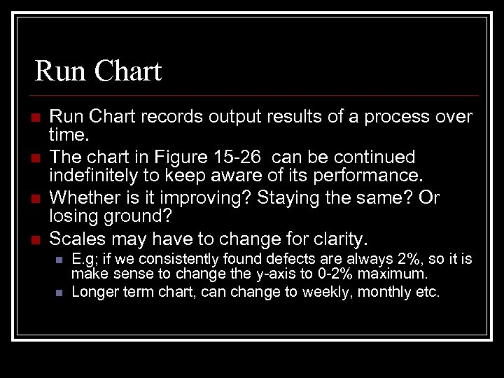 Run Chart n n Run Chart records output results of a process over time.
