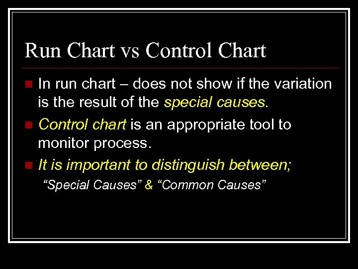 Run Chart vs Control Chart In run chart – does not show if the