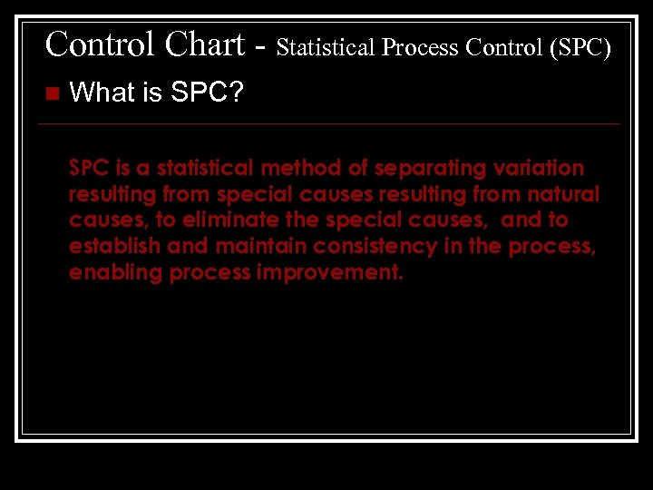 Control Chart - Statistical Process Control (SPC) n What is SPC? SPC is a