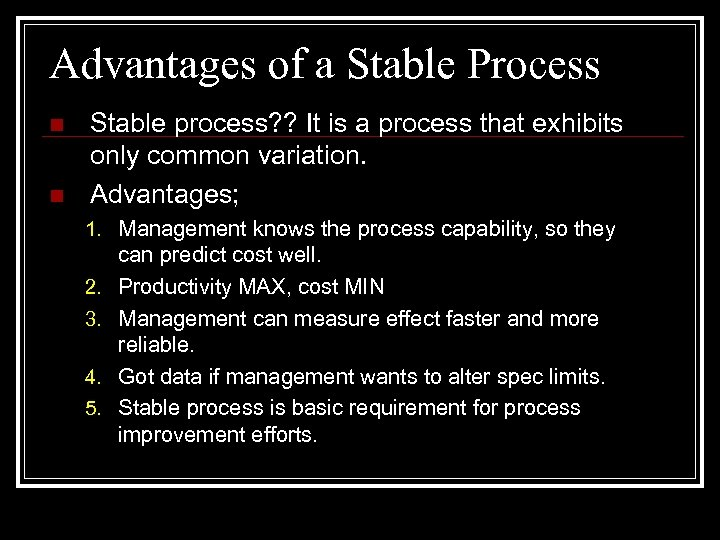 Advantages of a Stable Process n n Stable process? ? It is a process