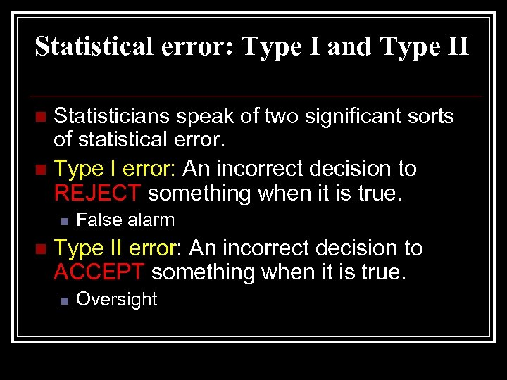Statistical error: Type I and Type II Statisticians speak of two significant sorts of