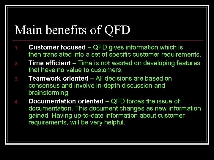 Main benefits of QFD 1. 2. 3. 4. Customer focused – QFD gives information
