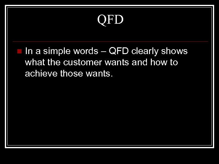 QFD n In a simple words – QFD clearly shows what the customer wants