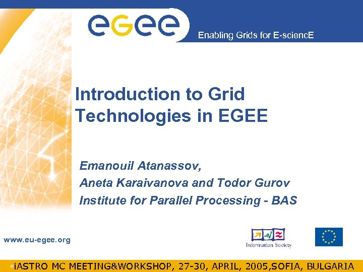 Enabling Grids for E-scienc. E Introduction to Grid Technologies in EGEE Emanouil Atanassov, Aneta