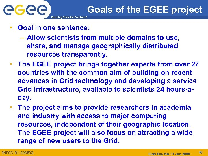 Goals of the EGEE project Enabling Grids for E-scienc. E • Goal in one