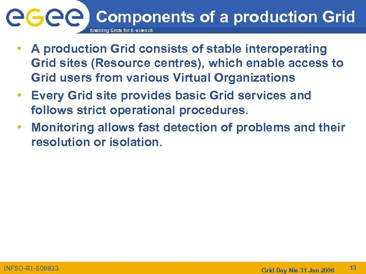 Components of a production Grid Enabling Grids for E-scienc. E • A production Grid