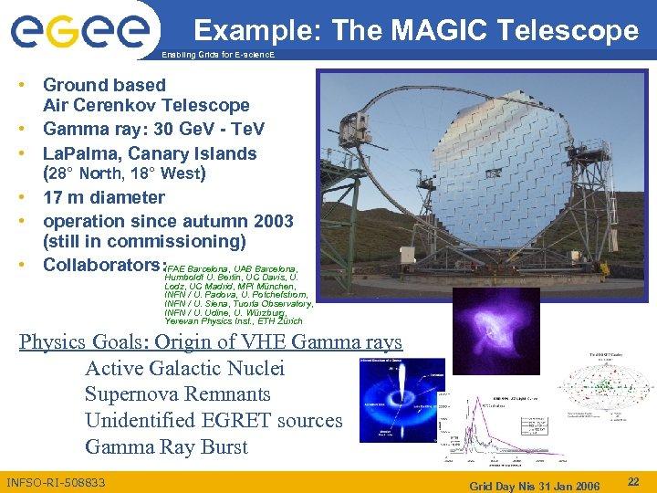 Example: The MAGIC Telescope Enabling Grids for E-scienc. E • Ground based Air Cerenkov