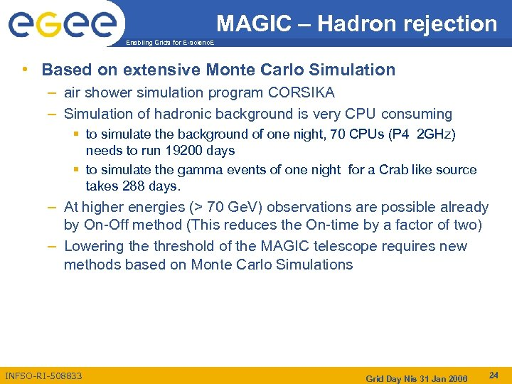 MAGIC – Hadron rejection Enabling Grids for E-scienc. E • Based on extensive Monte