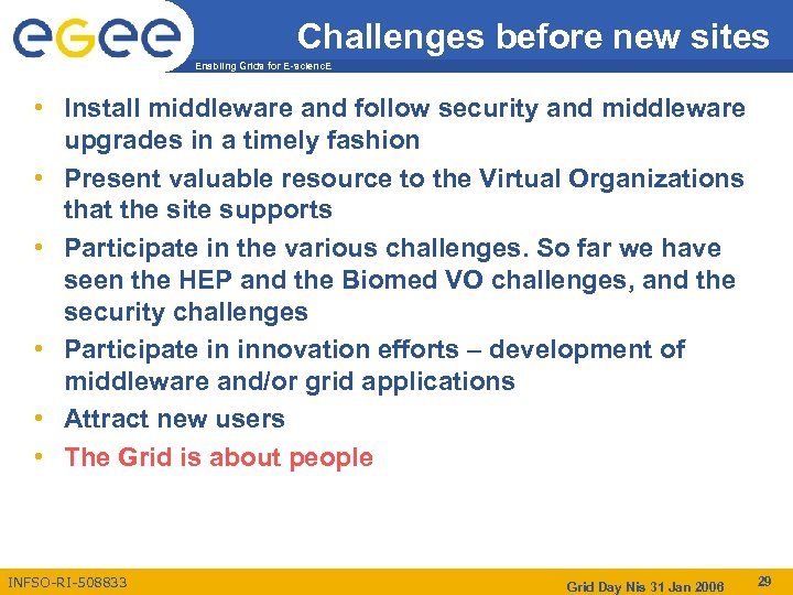 Challenges before new sites Enabling Grids for E-scienc. E • Install middleware and follow