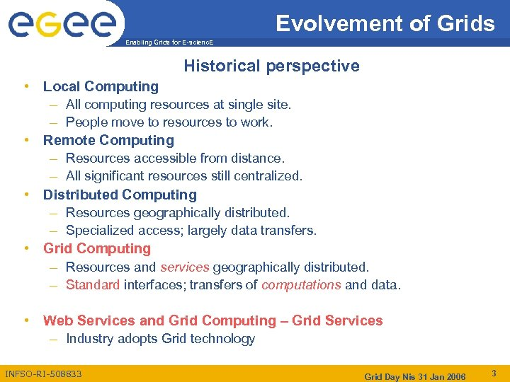 Evolvement of Grids Enabling Grids for E-scienc. E Historical perspective • Local Computing –