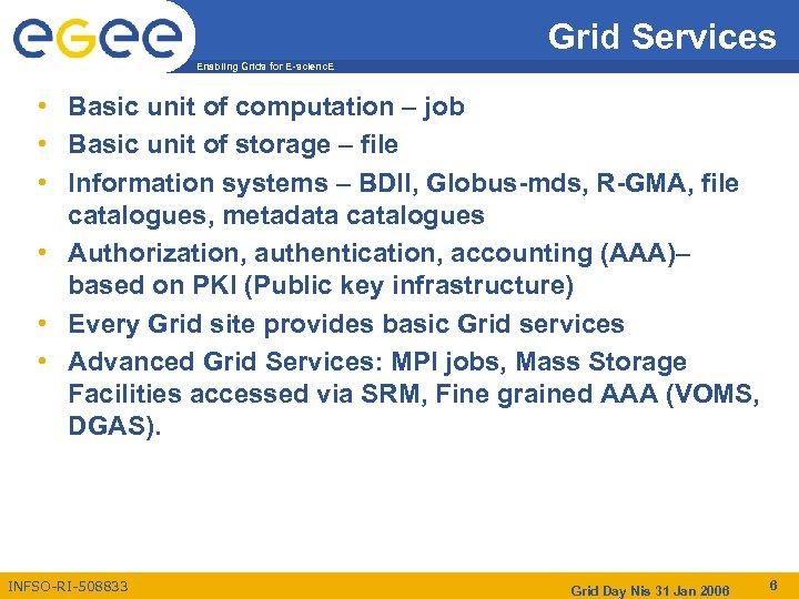 Grid Services Enabling Grids for E-scienc. E • Basic unit of computation – job