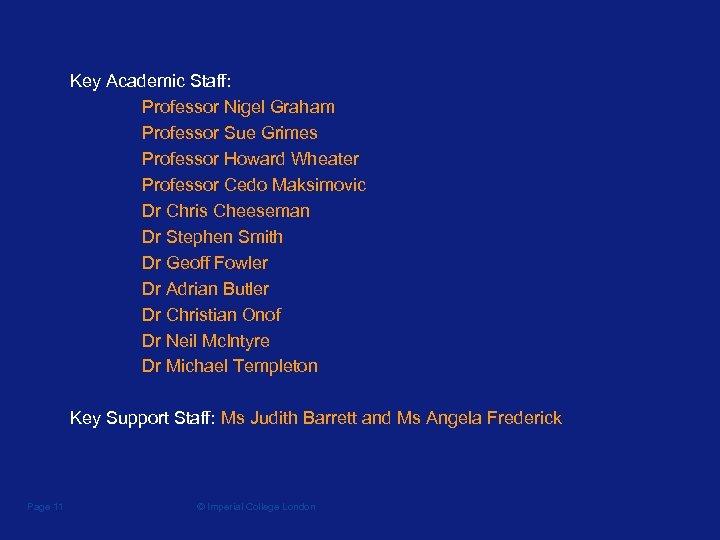 Key Academic Staff: Professor Nigel Graham Professor Sue Grimes Professor Howard Wheater Professor Cedo