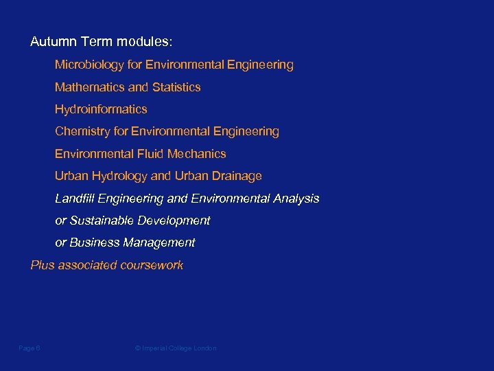 Autumn Term modules: Microbiology for Environmental Engineering Mathematics and Statistics Hydroinformatics Chemistry for Environmental