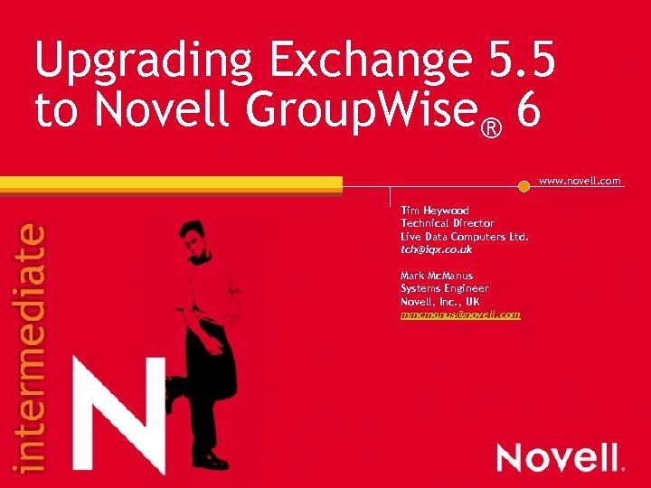 Upgrading Exchange 5. 5 to Novell Group. Wise® 6 www. novell. com Tim Heywood