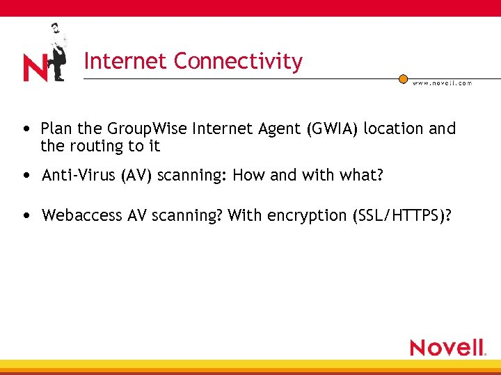 Internet Connectivity • Plan the Group. Wise Internet Agent (GWIA) location and the routing