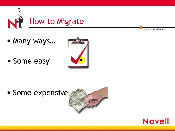 How to Migrate • Many ways… • Some easy • Some expensive