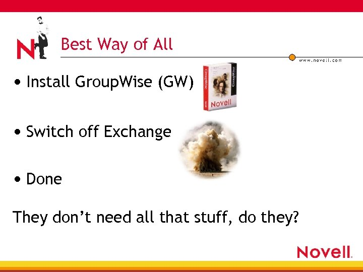 Best Way of All • Install Group. Wise (GW) • Switch off Exchange •