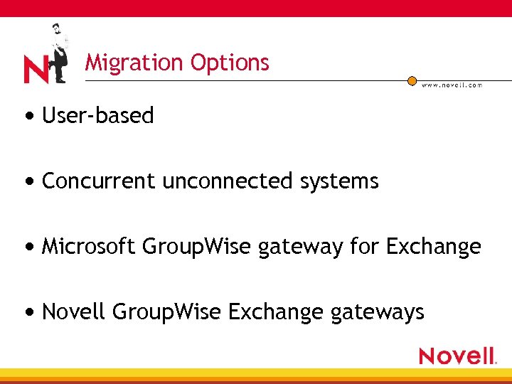 Migration Options • User-based • Concurrent unconnected systems • Microsoft Group. Wise gateway for