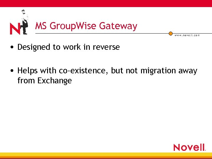 MS Group. Wise Gateway • Designed to work in reverse • Helps with co-existence,