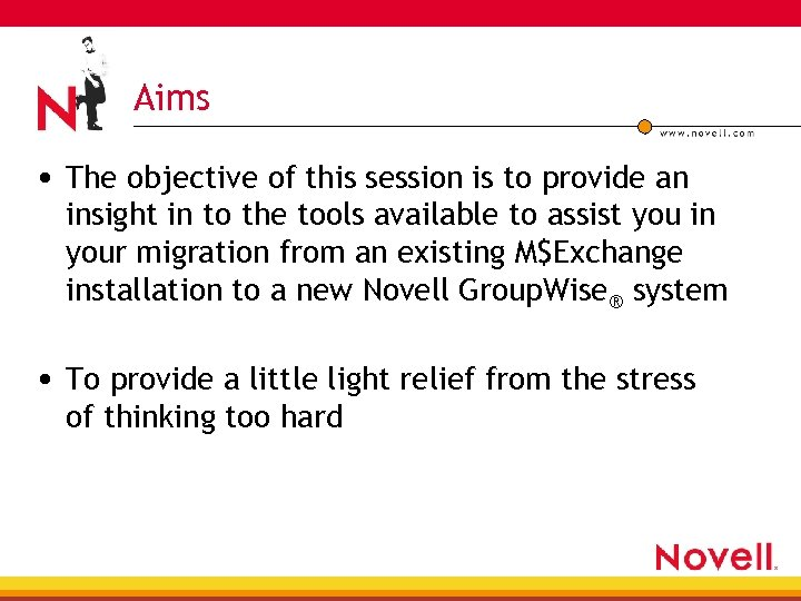 Aims • The objective of this session is to provide an insight in to