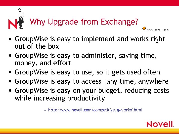 Why Upgrade from Exchange? • Group. Wise is easy to implement and works right