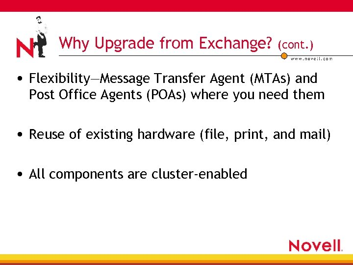 Why Upgrade from Exchange? (cont. ) • Flexibility—Message Transfer Agent (MTAs) and Post Office