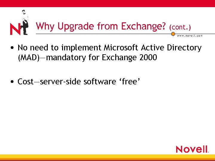 Why Upgrade from Exchange? (cont. ) • No need to implement Microsoft Active Directory