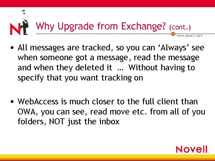 Why Upgrade from Exchange? (cont. ) • All messages are tracked, so you can