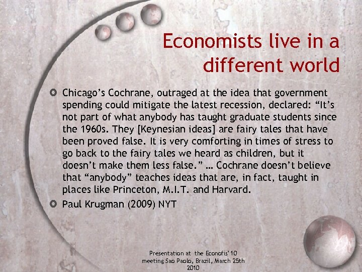 Economists live in a different world Chicago's Cochrane, outraged at the idea that government