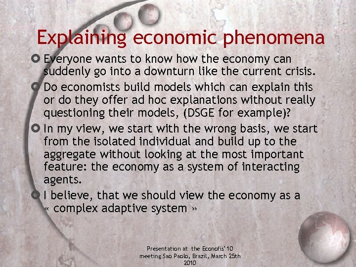 Explaining economic phenomena Everyone wants to know how the economy can suddenly go into