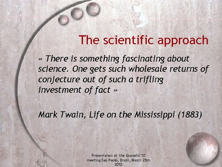 The scientific approach « There is something fascinating about science. One gets such wholesale