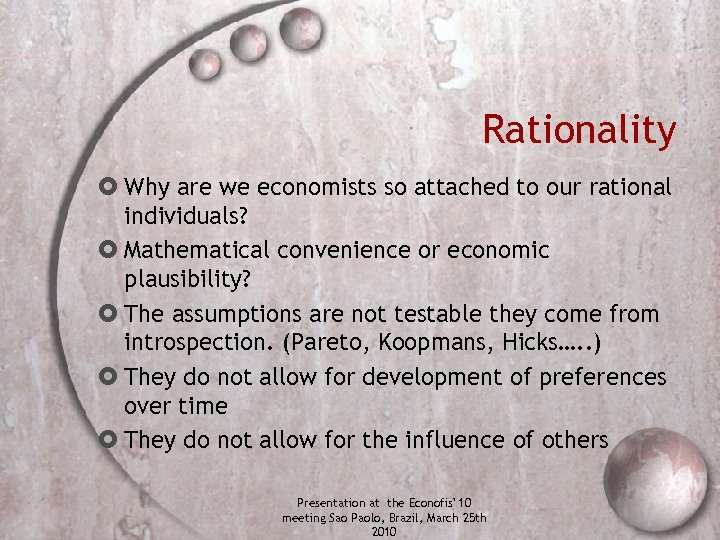 Rationality Why are we economists so attached to our rational individuals? Mathematical convenience or
