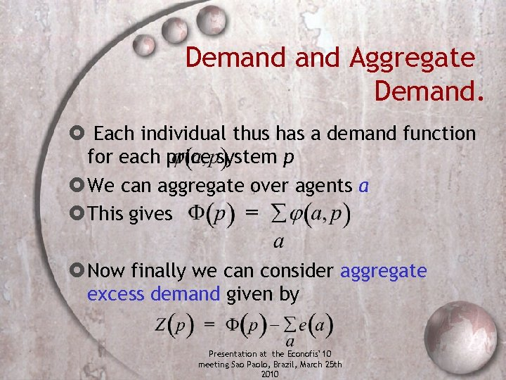 Demand Aggregate Demand. Each individual thus has a demand function for each price system