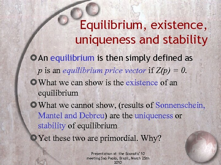 Equilibrium, existence, uniqueness and stability An equilibrium is then simply defined as p is
