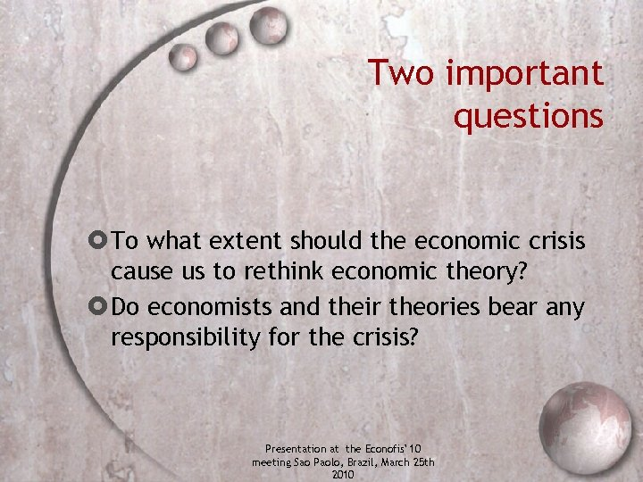 Two important questions To what extent should the economic crisis cause us to rethink