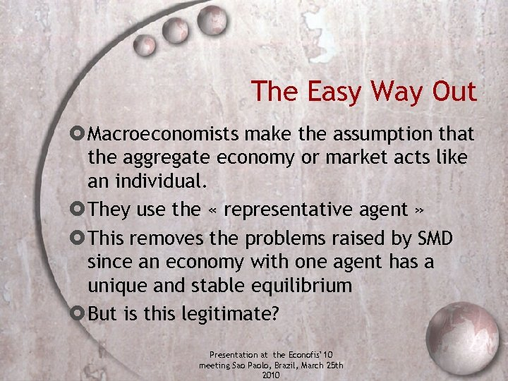 The Easy Way Out Macroeconomists make the assumption that the aggregate economy or market