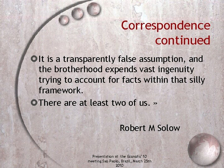 Correspondence continued It is a transparently false assumption, and the brotherhood expends vast ingenuity