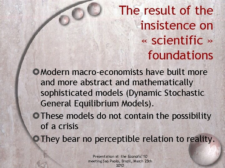 The result of the insistence on « scientific » foundations Modern macro-economists have built